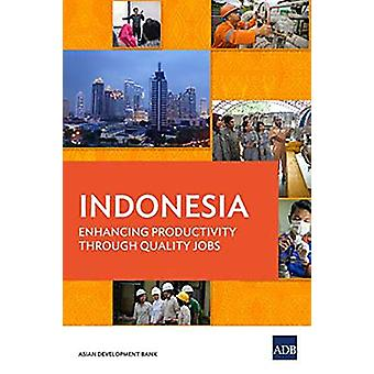 Indonesia - Enhancing Productivity through Quality Jobs by Asian Devel