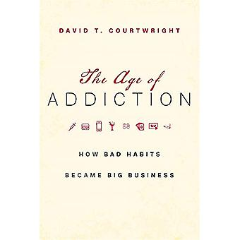 The Age of Addiction - How Bad Habits Became Big Business by David T.