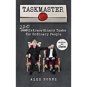 Taskmaster - 220 Extraordinary Tasks for Ordinary People by Alex Horne