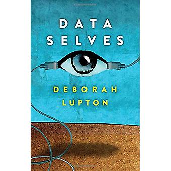 Data Selves - More-than-Human Perspectives by Deborah Lupton - 9781509