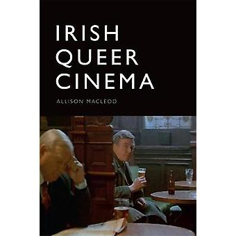 Irish Queer Cinema by Allison Macleod - 9781474455084 Book