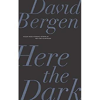 Here the Dark by David Bergen - 9781771963213 Book