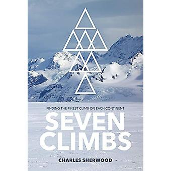 Seven Climbs - Finding the finest climb on each continent by Charles S