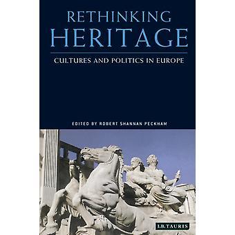 Rethinking Heritage by Edited by Robert Shannan Peckham