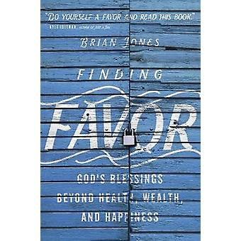 Finding Favor God's Blessings Beyond Health Wealth and Happiness