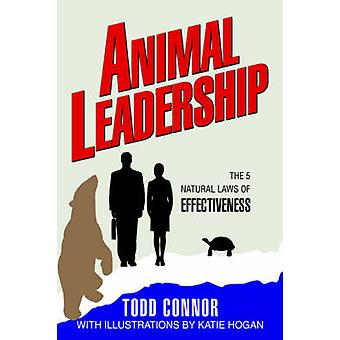 Animal Leadership - The 5 Natural Laws of Effectiveness by Todd Connor