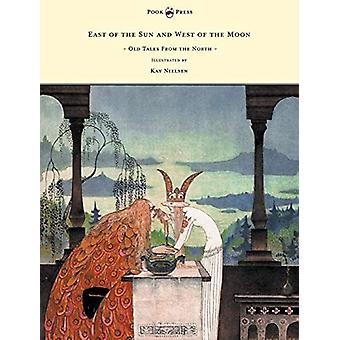 East of the Sun and West of the Moon - Old Tales From the North by Pe