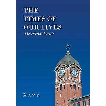 The Times of Our Lives (A Lawrencian Memoir) by Xavr - 9781640828230