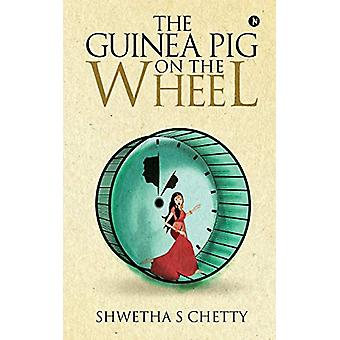 The Guinea Pig on the Wheel by Shwetha S Chetty - 9781646785803 Book