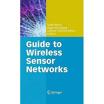 Guide to Wireless Sensor Networks by Dr. Sudip Misra - 9781848822177