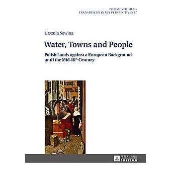 Water Towns and People Polish Lands against a European Background until the Mid16th Century 17 Polish Studies  Transdisciplinary Perspectives