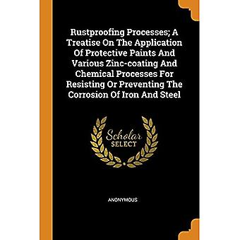 Rustproofing Processes; A Treatise on the Application� of Protective Paints and Various Zinc-Coating and Chemical Processes for Resisting or Preventing the� Corrosion of Iron and Steel