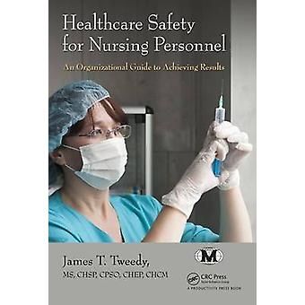 Healthcare Safety for Nursing Personnel - An Organizational Guide to A