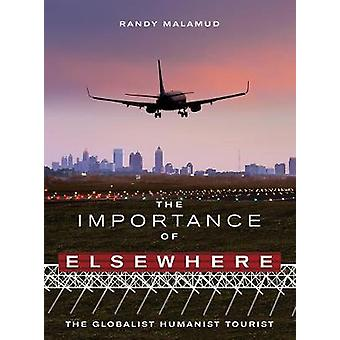 The Importance of Elsewhere The Globalist Humanist Tourist