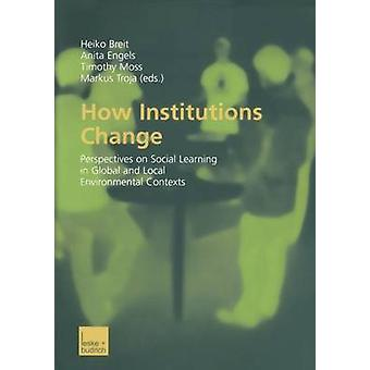 How Institutions Change - Perspectives on Social Learning in Global an