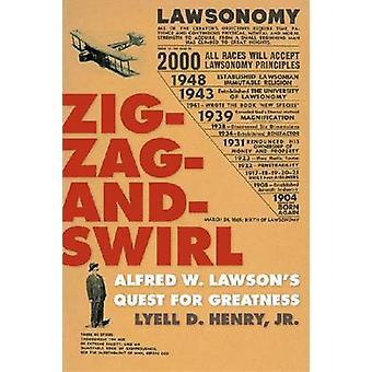 Zig-Zag-en-Swirl - Alfred W. Lawson de zoektocht naar grootheid door Lyell D.