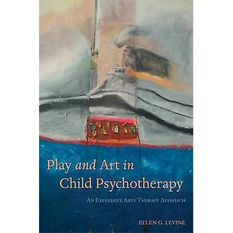 Play and Art in Child Psychotherapy - An Expressive Arts Therapy Appro
