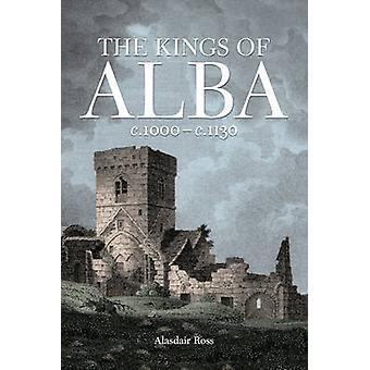 Kings of Alba - C.1000-c.1130 by Alasdair Ross - 9781906566159 Book