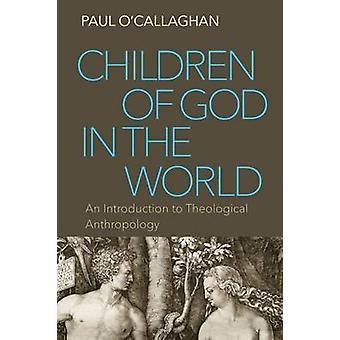 Children of God in the World - An Introduction to Theological Anthropo