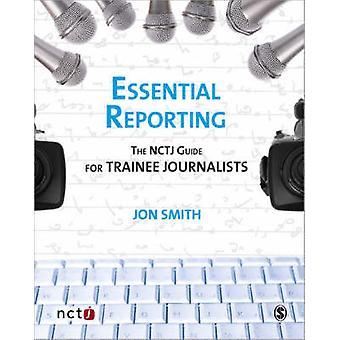 Información esencial - la guía NCTJ para periodistas de aprendiz por Jon Sm