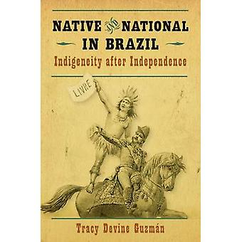 Native and National in Brazil - Indigeneity After Independence by Trac
