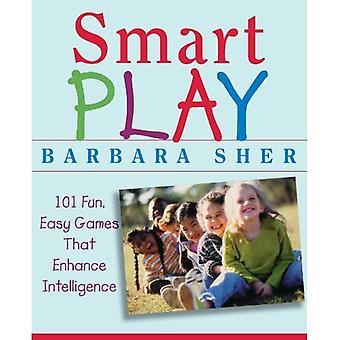 Smart Play: 101 Fun, Easy Games That Enhance Intelligence