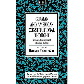 German and American Constitutional Thought Contexts Interaction and Historical Realities Contexts Interaction and Historical Realities by Wellenreuther & Hermann