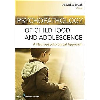 Psychopathology of Childhood and Adolescence A Neuropsychological Approach by Davis & Andrew S. & PhD
