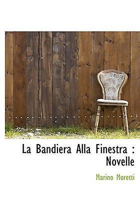 La Bandiera Alla Finestra  Novelle by Moretti & Marino