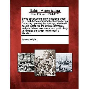 بعض الملاحظات على أسينتو التجارة كما خلت تمارسها الشركة SouthSea إثبات الضرر الذي سوف تتحقق مما للتجارة البريطانية والمزارع في أمريكا وجزء جيمس نايت آند