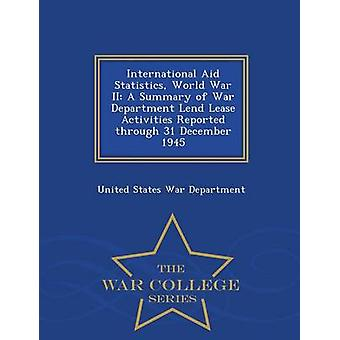 International Aid Statistics World War II A Summary of War Department Lend Lease Activities Reported through 31 December 1945  War College Series by United States War Department