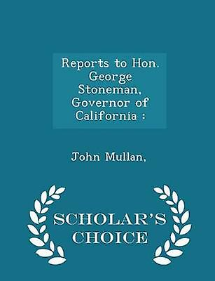 Reports to Hon. George Stoneman Governor of California   Scholars Choice Edition by Mullan & & John