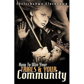 How To Win Your Trials  Your Community by Elochukwu & Ebelechukwu