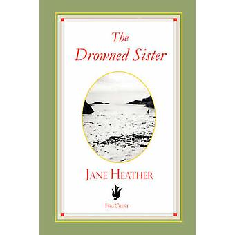 The Drowned Sister by Heather & Jane