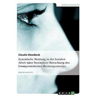 Systemische Beratung i an der Sozialen Arbeit unter besonderer Betrachtung des lsungsorientierten Beratungsansatzes af Steenbeck & Claudia