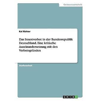Das Inzestverbot i der Bundesrepublik Deutschland. Eine kritische Auseinandersetzung mit den Verbotsgrnden av Richter & Kai