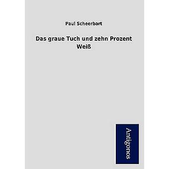 Das Graue Tuch Und Zehn Prozent Wei by Paul Scheerbart
