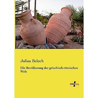 Die Bevlkerung der griechischrmischen Welt by Beloch & Julius