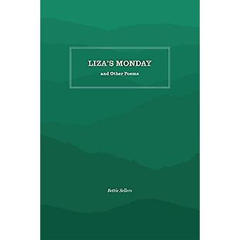 Liza's Monday and Other Poems by Bettie Sellers - 9781469636528 Book