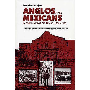 Anglos and Mexicans in the Making of Texas - 1836-1986 by David Monte