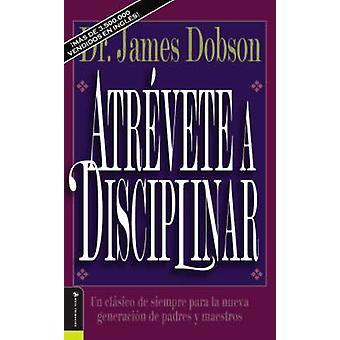 Atrevete a Disciplinar (Nueva Edicion) - Un Clasico de Siempre Para La