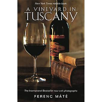 A Vineyard in Tuscany - Illustrated Edition (2nd) by Ferenc Mate - 978