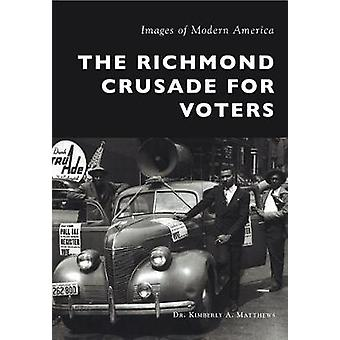 The Richmond Crusade for Voters by Dr Kimberly a Matthews - 978146712