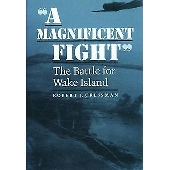 A Magnificent Fight - The Battle for Wake Island by Robert J Cressman