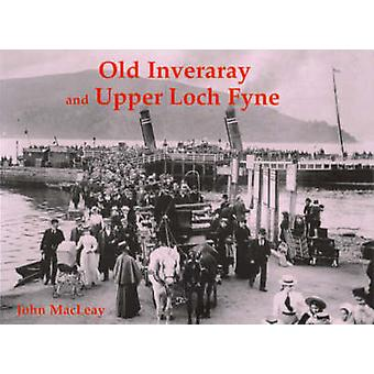 Old Inveraray and Upper Loch Fyne by John Macleay - 9781840333923 Book