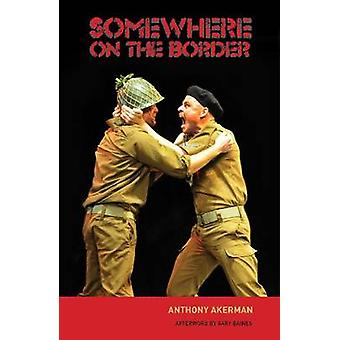 Somewhere on the Border by Anthony Akerman - 9781868145607 Book