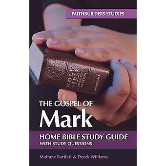 The Gospel of Mark - Bible Study Guide by Mathew Bartlett - Derek Will