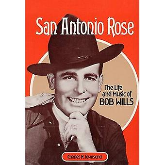 San Antonio Rose - The Life and Music of Bob Wills by Charles R. Towns