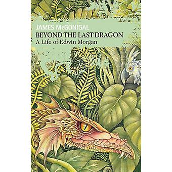 Beyond the Last Dragon - A Life of Edwin Morgan by James McGonigal - 9