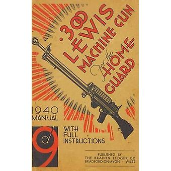 .300 LEWIS MACHINE GUN FOR THE HOME GUARD 1940 MANUAL by Bodman & H. W.